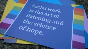 Social Work is the art of listening and the science of hope.